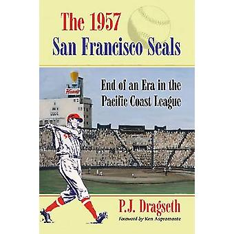 The 1957 San Francisco Seals - End of an Era in the Pacific Coast Leag