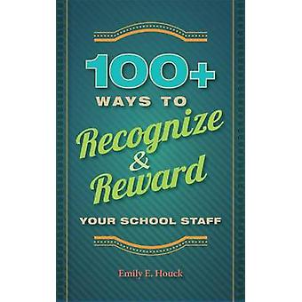 100+ Ways to Recognize & Reward Your School Staff by Emily E Houc