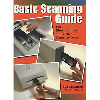 Basic Scanning Guide - For Photographers and Other Creative Types by R
