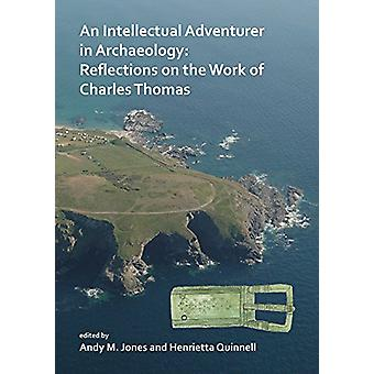 An Intellectual Adventurer in Archaeology - Reflections on the work of