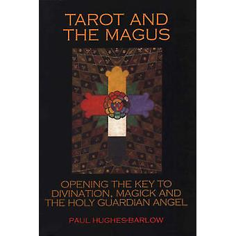 Tarot and the Magus - Opening the Key to Divination - Magick and the H