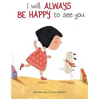 I Will Always be Happy to See You by Ellen Delange - 9781605372716 Bo