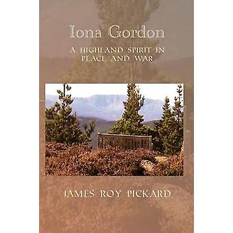Iona Gordon A Highland Spirit in Peace and War by Pickard & James Roy
