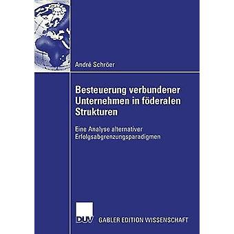 Besteuerung verbundener Unternehmen vuonna fderalen Strukturen Eine analysoida alternativer Erfolgsabgrenzungsparadigmen by Schrer & Andr