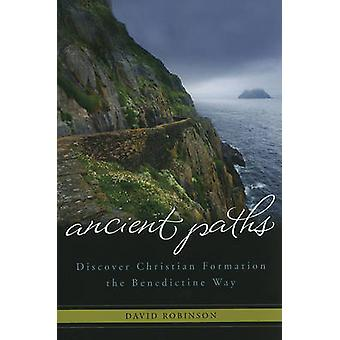 Ancient Paths - Discover Christian Formation the Benedictine Way by Da
