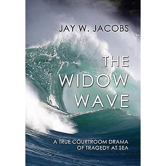The Widow Wave A True Courtroom Drama of Tragedy at Sea by Jacobs & Jay W.