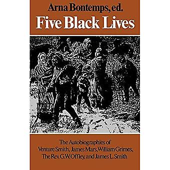 Five Black Lives: The Autobiographies of Venture Smith, James Mars, William Grimes, the Rev. G. W. Offley, and James L. Smith