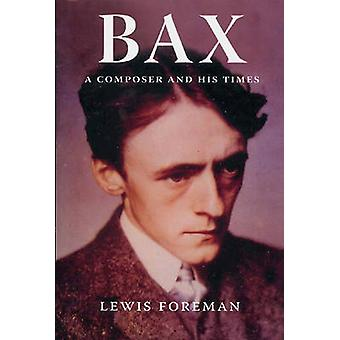 Bax A Composer and His Times by Foreman & Lewis