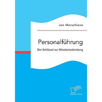 Personalfhrung. Der Schlssel zur Mitarbeiterbindung by Merschieve & Jan