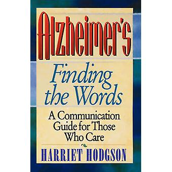 Alzheimers - Finding the Words - A Communication Guide for Those Who C