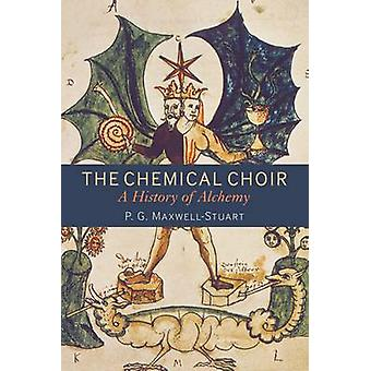The Chemical Choir - A History of Alchemy by P. G. Maxwell-Stuart - 97