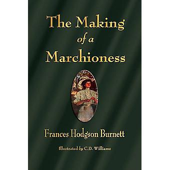 The Making of a Marchioness by Burnett & Frances Hodgson