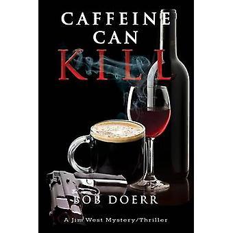Caffeine Can Kill A Jim West Mystery Thriller Series Book 6 by Doerr & Bob