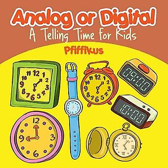 Analog or Digital A Telling Time Book for Kids by Pfiffikus