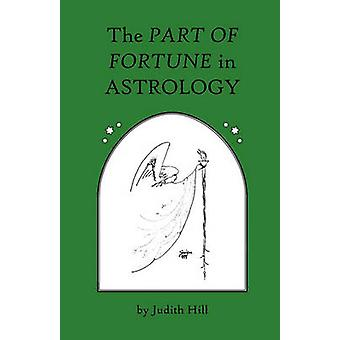 The Part of Fortune in Astrology by Hill & Judith