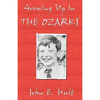 Growing Up in the Ozarks by Hult & John E.