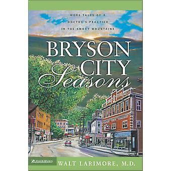 Bryson City Seasons More Tales of a Doctors Practice in the Smoky Mountains by Larimore & Walt