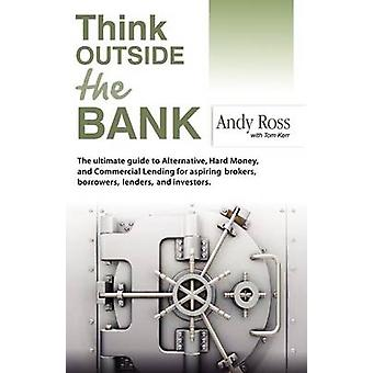Think Outside the Bank An Insiders Guide to Alternative Financing by Ross & Andy
