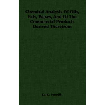 Chemical Analysis of Oils Fats Waxes and of the Commercial Products Derived Therefrom by Benedikt & R. R.