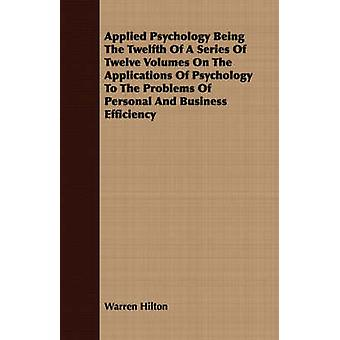 Applied Psychology Being The Twelfth Of A Series Of Twelve Volumes On The Applications Of Psychology To The Problems Of Personal And Business Efficiency by Hilton & Warren