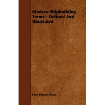Modern Shipbuilding Terms  Defined And Illustrated by Pease & Fred Forrest