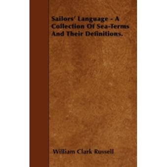 Sailors Language  A Collection Of SeaTerms And Their Definitions. by Russell & William Clark