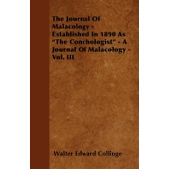 The Journal of Malacology  Established in 1890 as the Conchologist  A Journal of Malacology  Vol. III by Collinge & Walter Edward