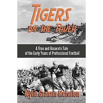 Tigers by the River A True and Accurate Tale of the Early Days of Pro Football by McLallen & Wylie Graham