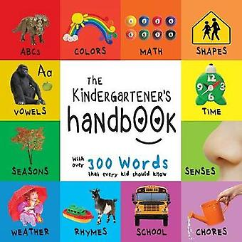 The Kindergarteners Handbook ABCs Vowels Math Shapes Colors Time Senses Rhymes Science and Chores with 300 Words that every Kid should Know Engage Early Readers Childrens Learning Book by Martin & Dayna