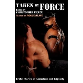 Taken by Force by Pierce & Christopher