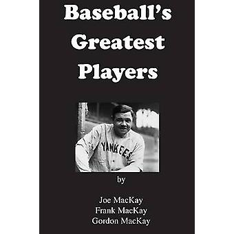 Baseballs Greatest Players by MacKay & Frank