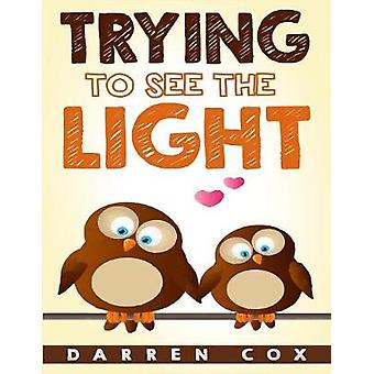 Trying to See the Light Discovering the Light of Hope by Cox & Darren