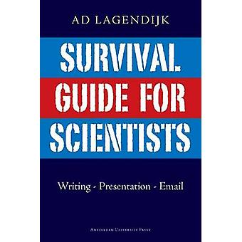 Survival Guide for Scientists Writing  Presentation  Email by Lagendijk & Ad
