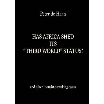 Has Africa Shed its Third World Status and other thoughtprovoking essays by de Haan & Peter