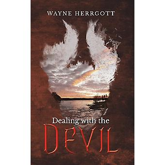 Dealing with the Devil by Wayne Herrgott