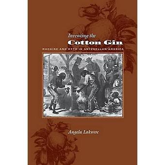 Erfinden des Cotton Gin - Maschine und Mythos in Antebellum America von A