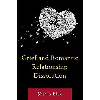 Grief and Romantic Relationship Dissolution by Shawn Blue - 978149856