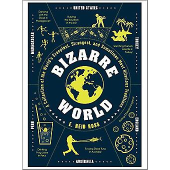 Bizarre World - A Collection of the World's Creepiest - Strangest - an