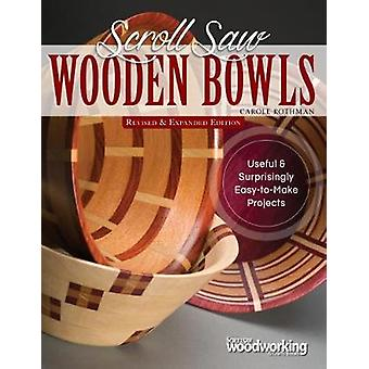 Scroll Saw Wooden Bowls - Revised & Expanded Edition - 30 Useful &