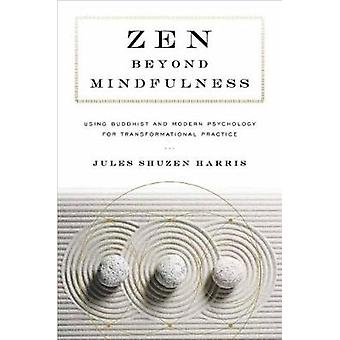 Zen beyond Mindfulness - Using Buddhist and Modern Psychology for Tran