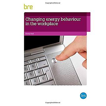 Changing Energy Behaviour in the Workplace by Mindy Hadi - 9781848063
