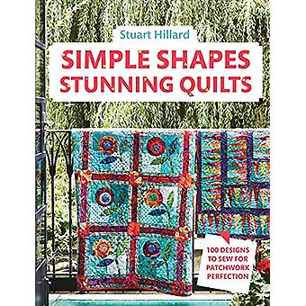 Simple Shapes Stunning Quilts - 100 designs to sew for patchwork perfe