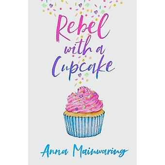 Rebel with a Cupcake by Anna Mainwaring - 9781913102272 Book