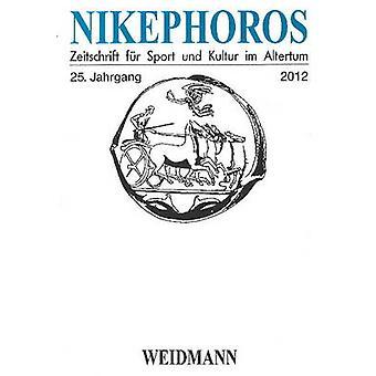 Nikephoros - Zeitschrift Fur Sport Und Kultur Im Altertum by Paul Chri
