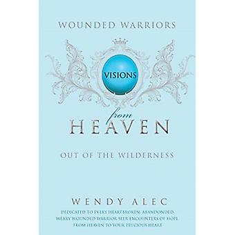 Wounded Warriors  Visions from Heaven by Wendy Alec