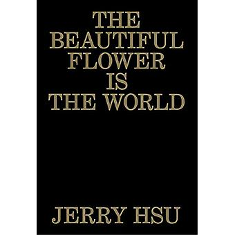 The Beautiful Flower Is the World by Jerry Hsu - 9781944860226 Book