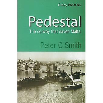 Pedestal - The Convoy That Saved Malta by Peter C. Smith - 97809075791