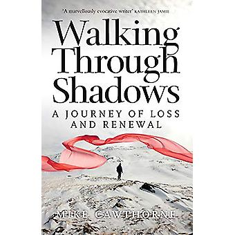 Walking Through Shadows - A Journey of Loss and Renewal by Mike Cawtho