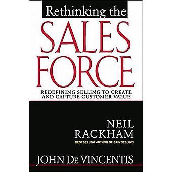 Repenser la force de vente redéfinissant la vente pour créer et capturer la valeur client par John DeVincentis et Neil Rackham