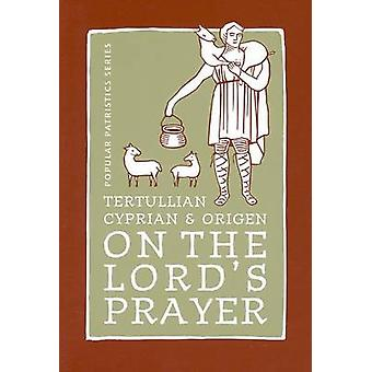 Tertullian Cyprian and Origen on The Lords Prayer by Translated by Alistair Stewart Sykes
